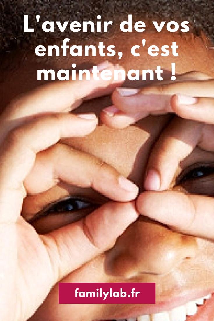 3d24b4335a7718 L avenir de vos enfants, c est maintenant !   Familylab France - Le  laboratoire des familles