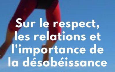 Sur le respect, les relations et l'importance de la désobéissance